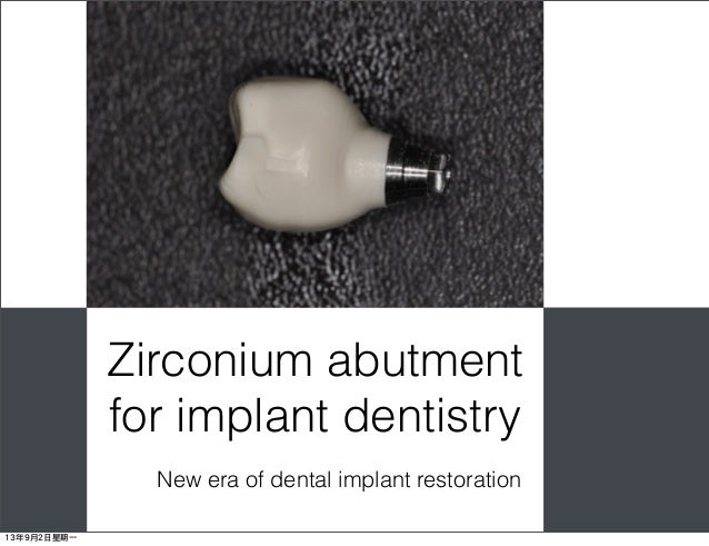 New era of dental implant restoration Zirconium abutment for implant dentistry 13年9月2日星期一