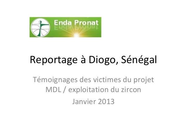 Reportage à Diogo, Sénégal Témoignages des victimes du projet MDL / exploitation du zircon Janvier 2013