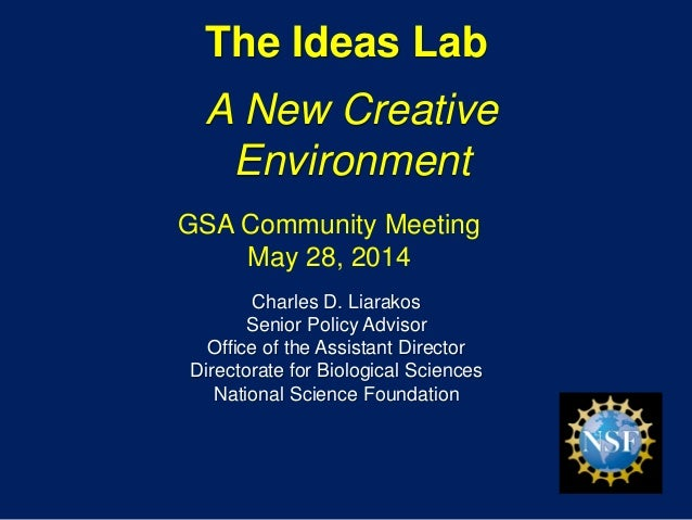 The Ideas Lab A New Creative Environment Charles D. Liarakos Senior Policy Advisor Office of the Assistant Director Direct...