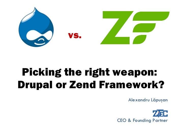 Picking the right weapon:  Drupal or Zend Framework? Alexandru L ă pu ş an CEO & Founding Partner vs.