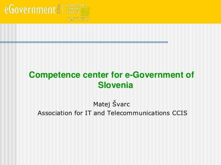 Competence center for e-Government of              Slovenia                    Matej Švarc Association for IT and Telecomm...