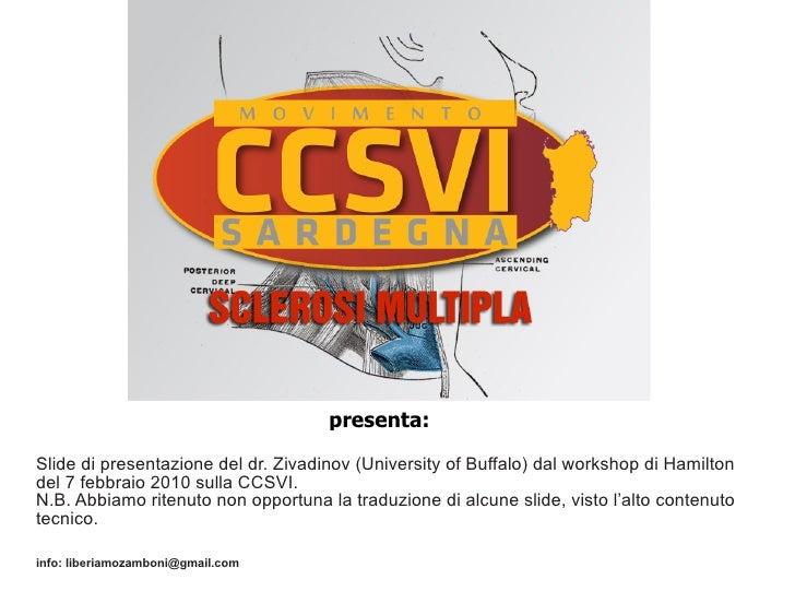 presenta: Traduzione delle slide dallo studio giordano esposto in occasione del  Slide di presentazione del dr. Zivadinov ...