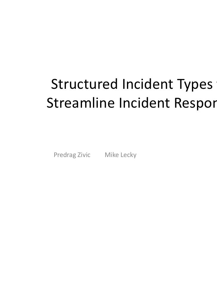 Structured Incident Types to Streamline Incident Response Predrag Zivic   Mike Lecky