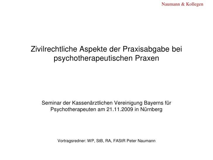 Naumann & Kollegen     Zivilrechtliche Aspekte der Praxisabgabe bei         psychotherapeutischen Praxen        Seminar de...