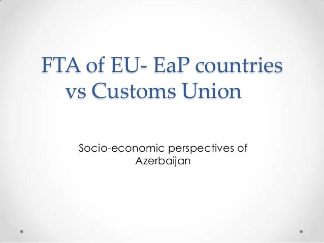 FTA of EU- EaP countries vs Customs Union Socio-economic perspectives of Azerbaijan