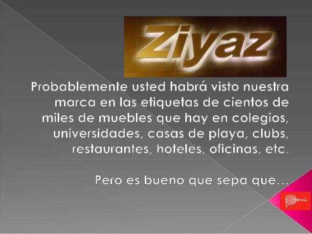 4 Showrooms 12 Corner Stores www.ziyaz.com  1 Central de Distribución