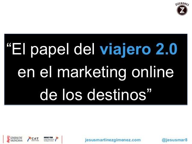 """""""El papel del viajero 2.0 en el marketing online de los destinos""""                              ..."""