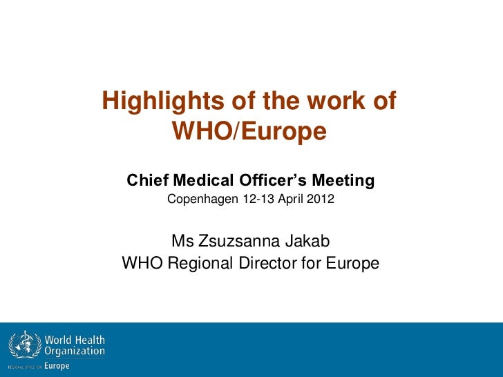 Highlights of the work of      WHO/Europe  Chief Medical Officer's Meeting       Copenhagen 12-13 April 2012     Ms Zsuzsa...