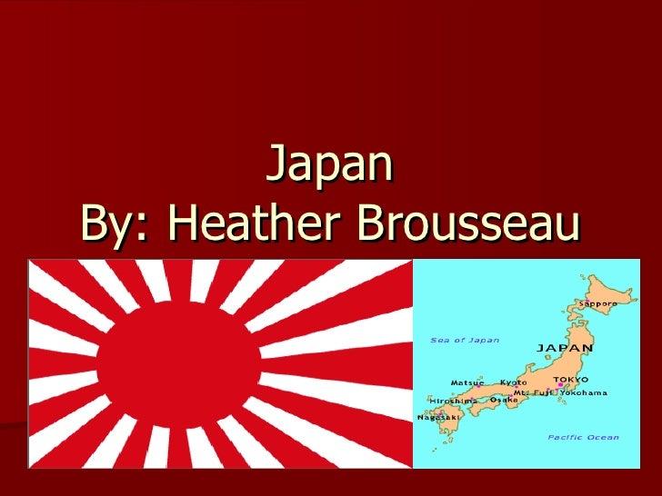 Japan By: Heather Brousseau
