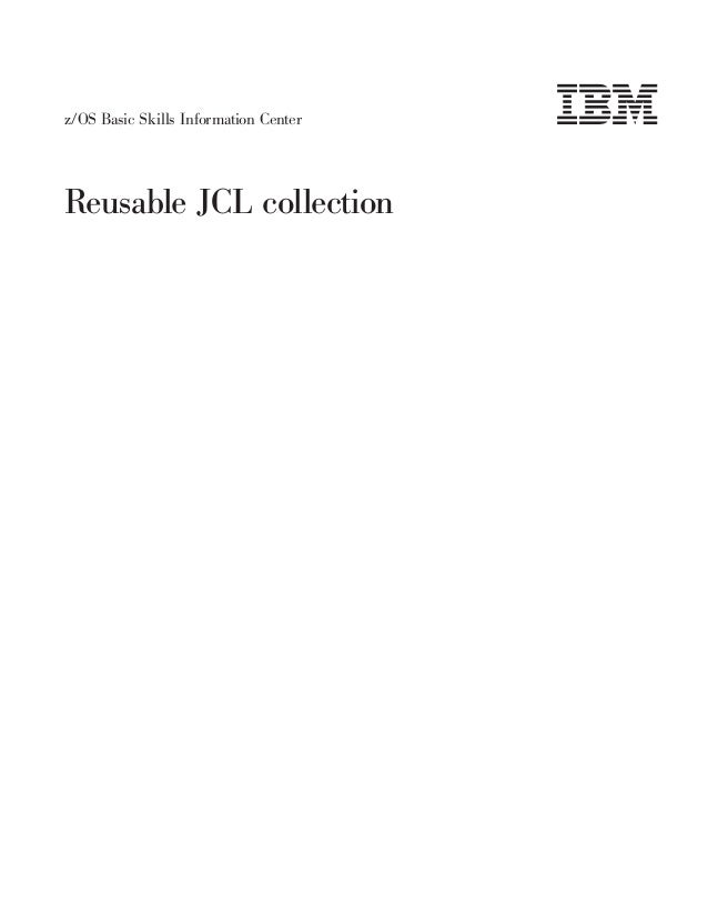 z/OS Basic Skills Information CenterReusable JCL collection