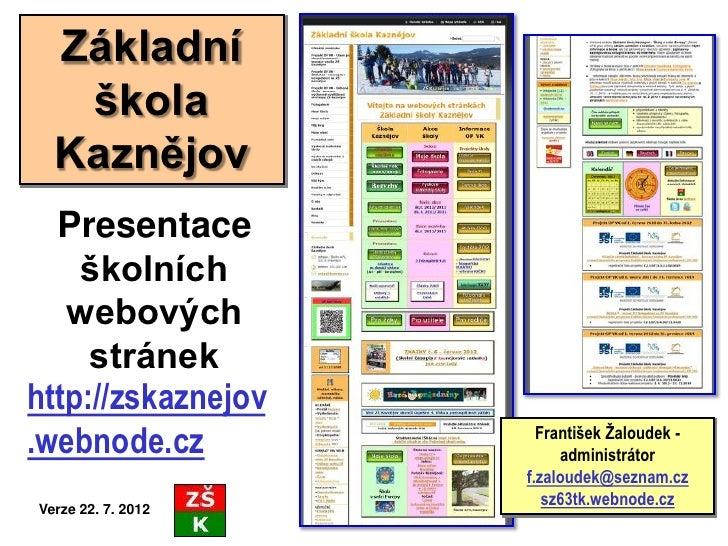 Základní   škola  Kaznějov  Presentace    školních   webových     stránekhttp://zskaznejov.webnode.cz           František ...