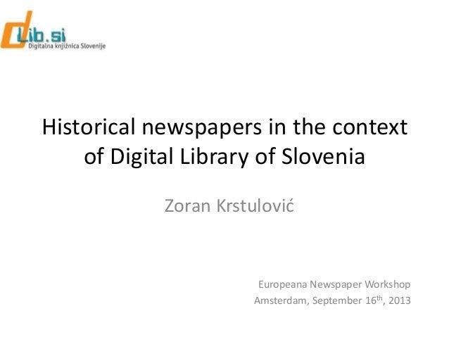 Historical newspapers in the context of Digital Library of Slovenia Zoran Krstulovid Europeana Newspaper Workshop Amsterda...