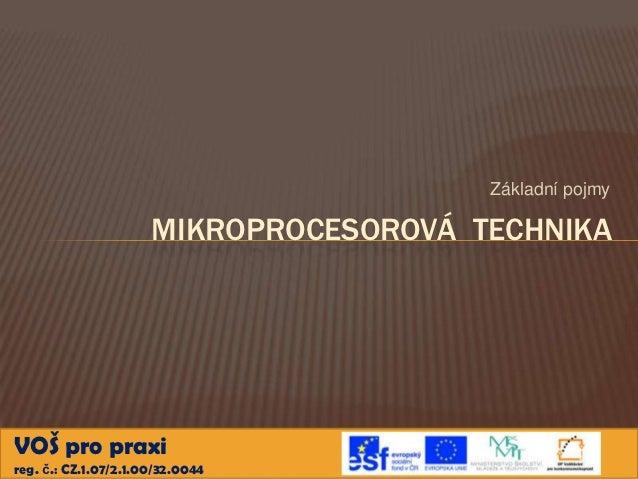 Základní pojmy                      MIKROPROCESOROVÁ TECHNIKAVOŠ pro praxireg. č.: CZ.1.07/2.1.00/32.0044