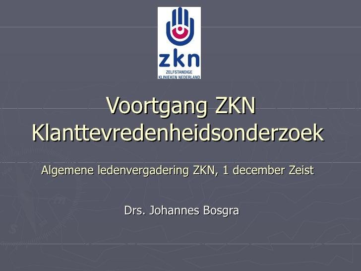 Voortgang ZKN Klanttevredenheidsonderzoek Algemene ledenvergadering ZKN, 1 december Zeist Drs. Johannes Bosgra