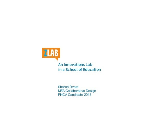 Sharon Dvora MFA Collaborative Design PNCA Candidate 2013 An Innovations Lab in a School of Education