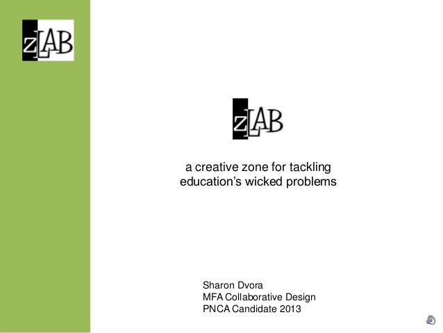 a creative zone for tacklingeducation's wicked problems    Sharon Dvora    MFA Collaborative Design    PNCA Candidate 2013