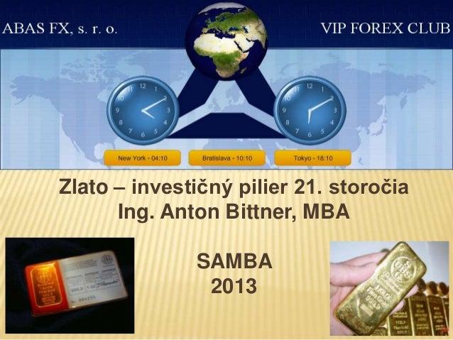 ZLATO – INVESTIČNÝ PILIER 21. STOROČIAZlato – investičný pilier 21. storočiaIng. Anton Bittner, MBASAMBA2013
