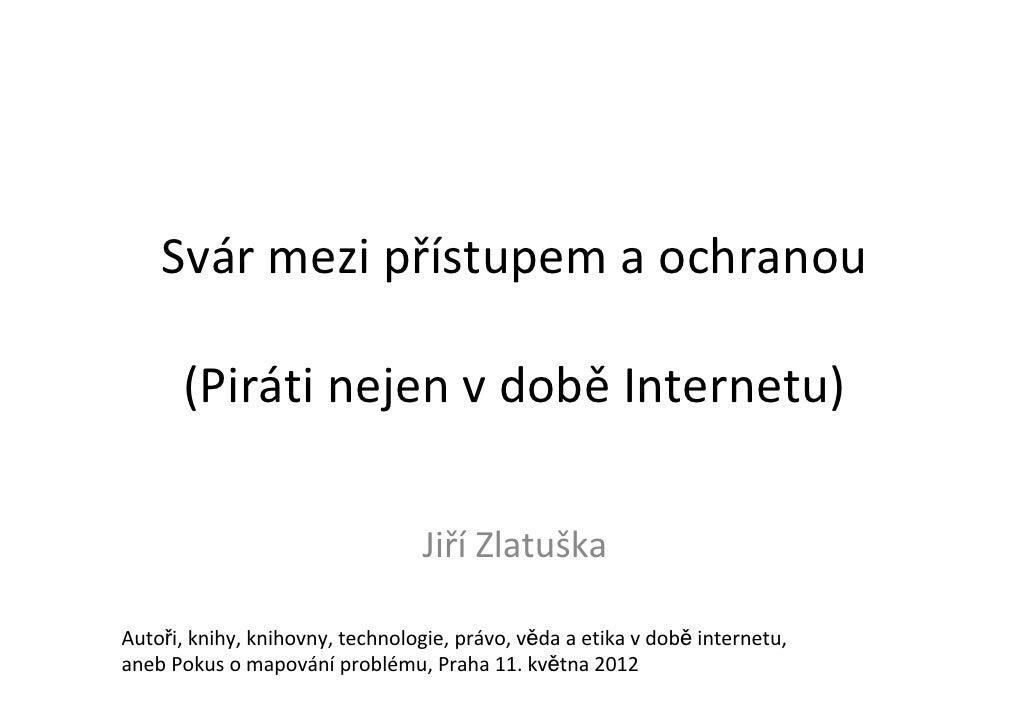 Svár mezi přístupem a ochranou (Piráti nejen v době Internetu) (Jiří Zlatuška, Fakulta informatiky Masarykovy univerzity)