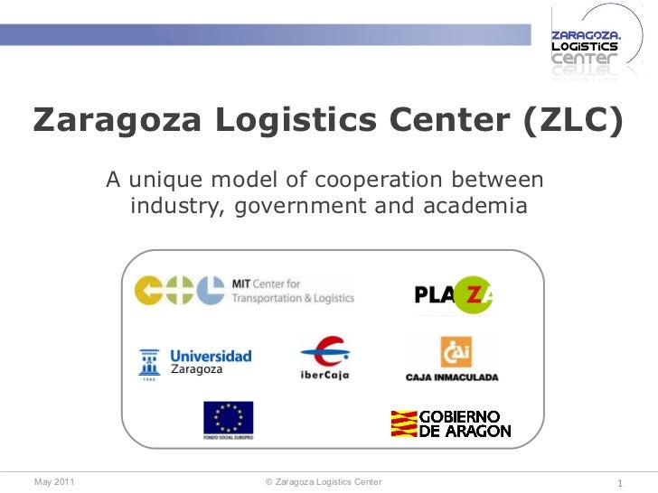 Zaragoza Logistics Center (ZLC) A unique model of cooperation between  industry, government and academia