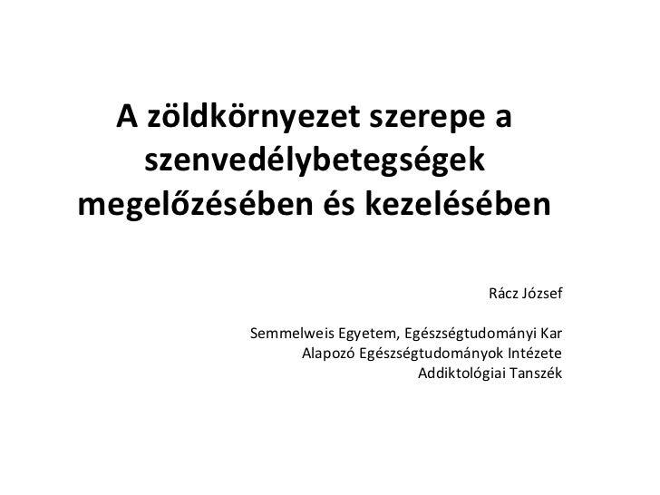 A zöldkörnyezet szerepe a szenvedélybetegségek megelőzésében és kezelésében Rácz József Semmelweis Egyetem, Egészségtudomá...