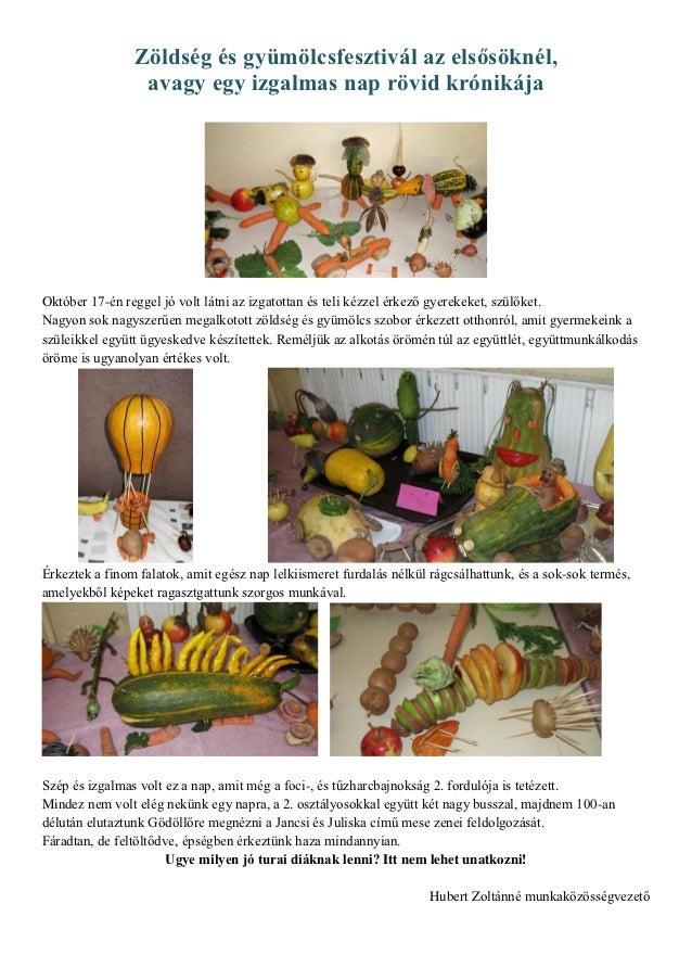 Zöldség és gyümölcsfesztivál az elsősöknél,                 avagy egy izgalmas nap rövid krónikájaOktóber 17-én reggel jó ...