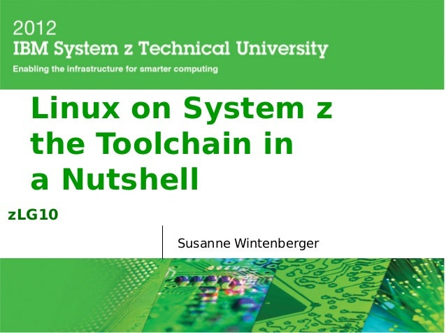 Linux on System z the Toolchain in a Nutshell