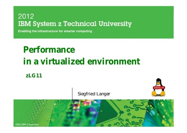 Performance       in a virtualized environment         zLG11                        Siegfried Langer©2012 IBM Corporation