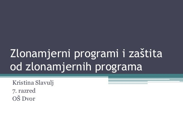 Zlonamjerni programi i zaštita od zlonamjernih programa Kristina Slavulj 7. razred OŠ Dvor