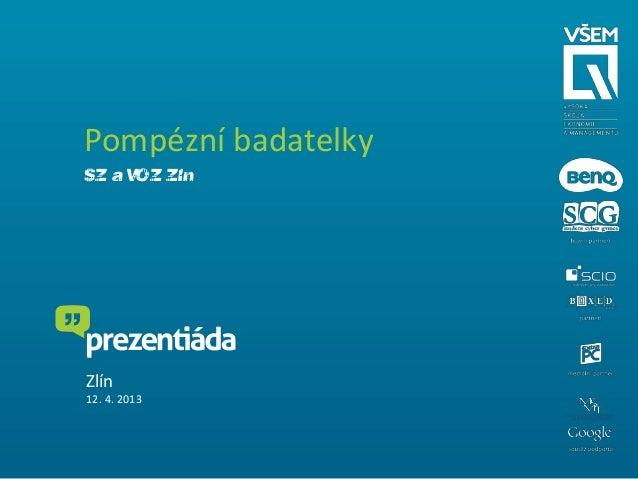 Pompézní badatelkySZŠ a VOŠZ ZlínZlín12. 4. 2013