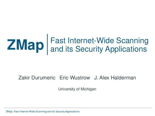 ZMap: Fast Internet-Wide Scanning and its Security Applications ZMap Fast Internet-Wide Scanning and its Security Applicat...