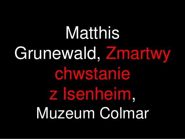 MatthisGrunewald, Zmartwy     chwstanie    z Isenheim,  Muzeum Colmar