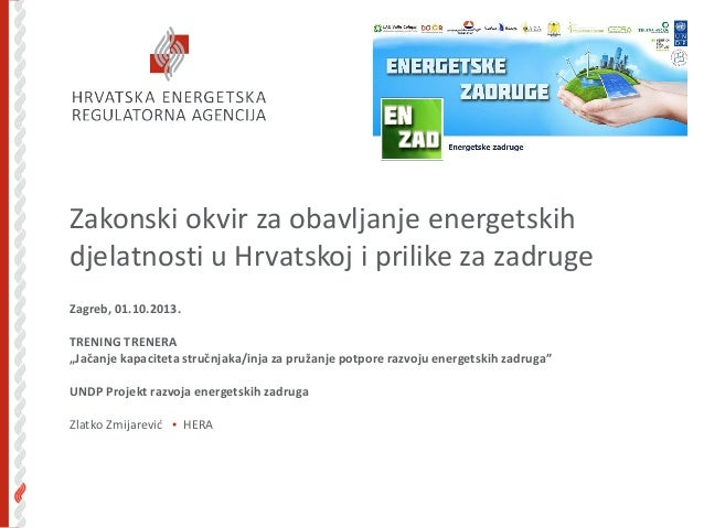 Zakonski okvir za obavljanje energetskih djelatnosti u Hrvatskoj i prilike za zadruge Zagreb, 01.10.2013. TRENING TRENERA ...