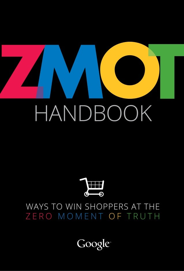 Handbook Ways to Win Shoppers at the Z e r o M o m e n t o f T r u t h With insights from Retail Industry Director Todd Po...