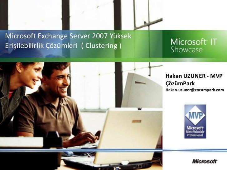 Microsoft Exchange Server 2007 YüksekErişilebilirlikÇözümleri  ( Clustering )<br />Hakan UZUNER - MVP ÇözümPark<br />Hakan...
