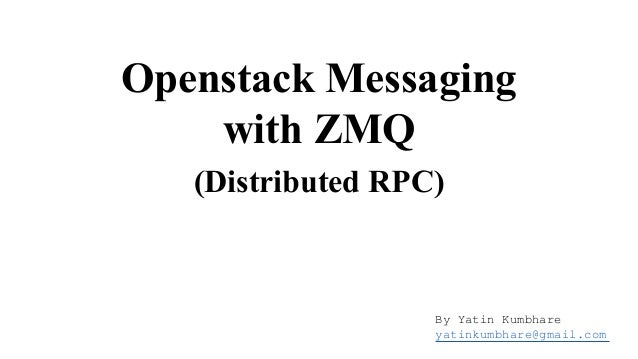Openstack Messaging with ZMQ (Distributed RPC)  By Yatin Kumbhare yatinkumbhare@gmail.com