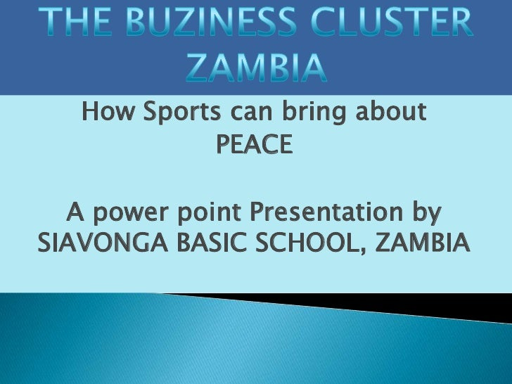 How Sports can bring about            PEACE  A power point Presentation bySIAVONGA BASIC SCHOOL, ZAMBIA