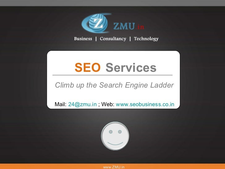 Mail:  [email_address]  ; Web:  www.seobusiness.co.in   SEO Services Climb up the Search Engine Ladder www.ZMU.in