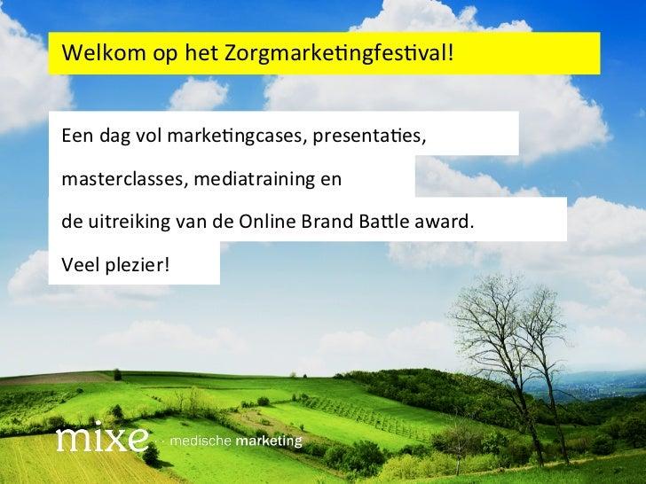 Welkom op het Zorgmarke/ngfes/val! Een dag vol marke/ngcases, presenta/es,  masterclasses, mediatrai...