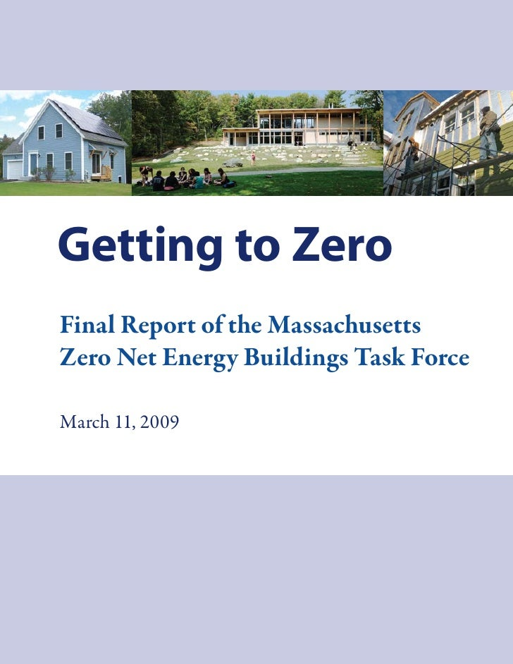 Getting to Zero Final Report of the Massachusetts Zero Net Energy Buildings Task Force  March 11, 2009