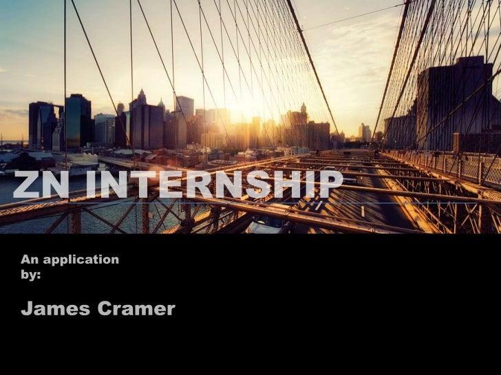 ZN INTERNSHIP<br />An application <br />by:<br />James Cramer<br />