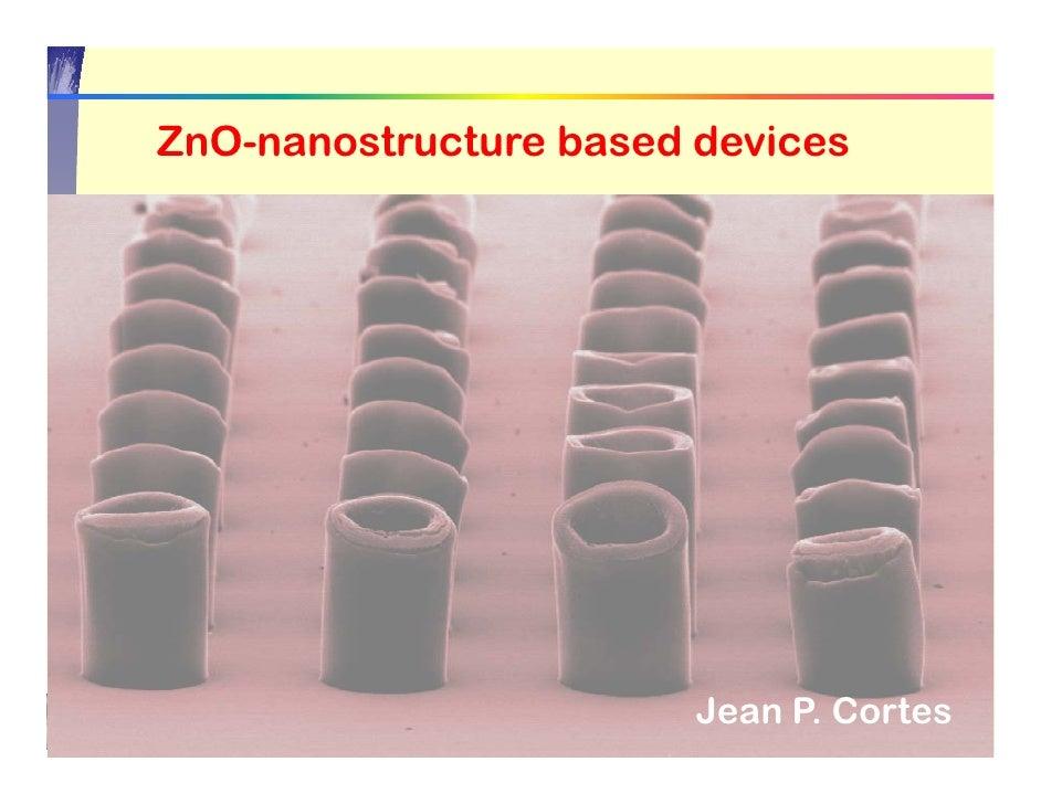 ZnO nanostructure ZnO-nanostructure based devices                             Jean P. Cortes