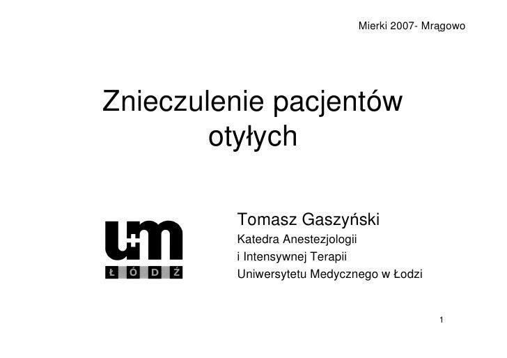 Mierki 2007- Mrągowo     Znieczulenie pacjentów         otyłych           Tomasz Gaszyński          Katedra Anestezjologii...