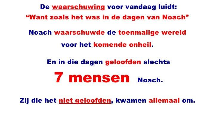 """"""" Want zoals het was in de dagen van Noach"""" De  waarschuwing   voor vandaag luidt: Noach   waarschuwde   de   toenmalige ..."""