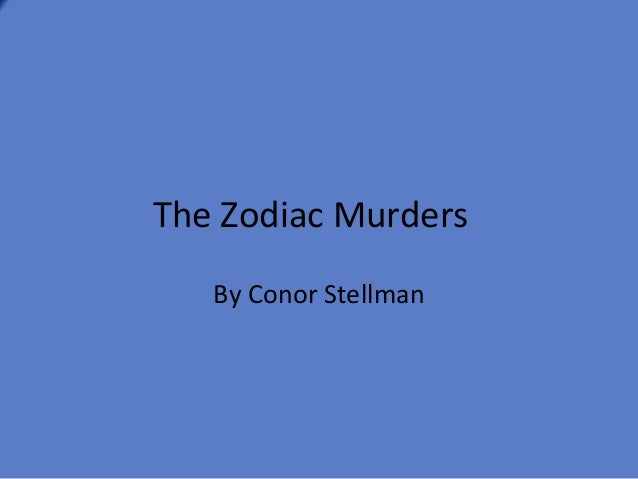 The Zodiac Murders   By Conor Stellman