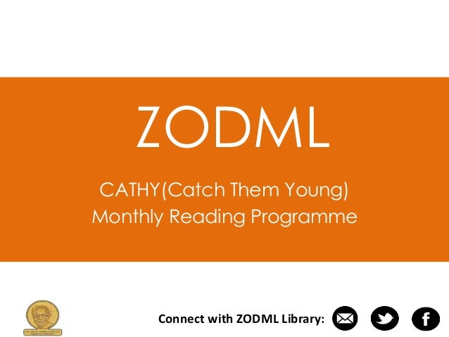ZODML CATHY(Catch Them Young) Monthly Reading Programme Connect with ZODML Library:
