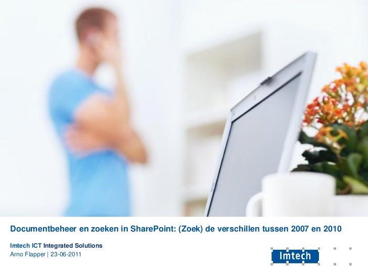 Documentbeheer en zoeken in SharePoint: (Zoek) de verschillen tussen 2007 en 2010Imtech ICT Integrated SolutionsArno Flapp...