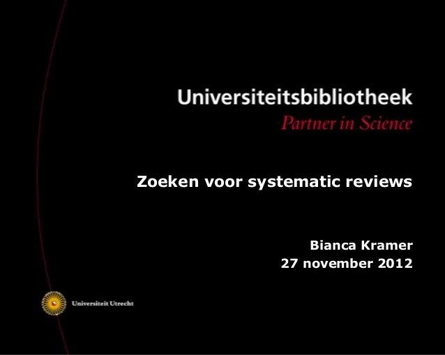 Zoeken voor systematic reviews                   Bianca Kramer               27 november 2012