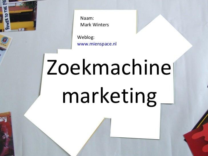 Zoekmachine marketing Naam:  Mark Winters Weblog:  www.mienspace.nl