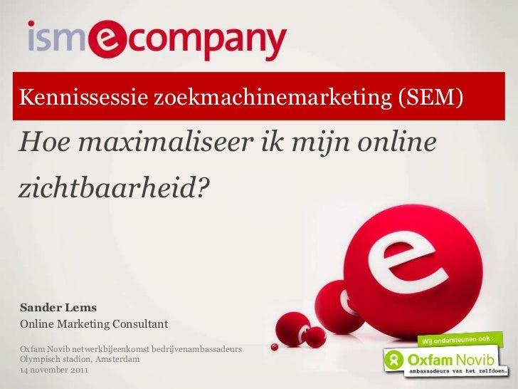 Kennissessie zoekmachinemarketing (SEM)Hoe maximaliseer ik mijn onlinezichtbaarheid?Sander LemsOnline Marketing Consultant...