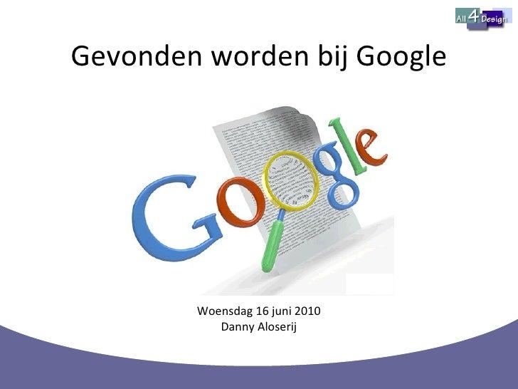 Gevonden worden bij Google Woensdag 16 juni 2010 Danny Aloserij